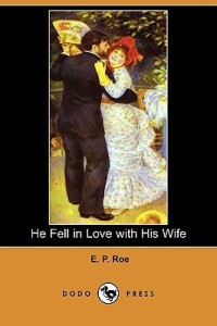 """He Fell in Love With His Wife,"" by Edward Payson Roe"