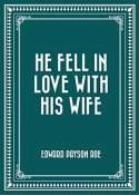 He Fell in Love with His Wife, by Edward Payson Roe