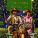 Pollyanna Grows Up, by Eleanor H. Porter