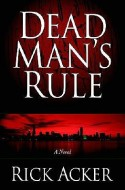 Dead Man's Rule, by Rick Acker