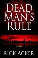 Dead Man's Rule, by Rick Acker