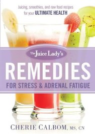 The Juice Lady's Remedies for Stress and Adrenal Fatigue