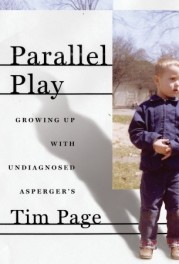 Parrallel Play: Growing Up with Undiagnosed Asperger's, by Tim Page